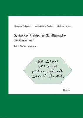 Syntax Der Arabischen Schriftsprache Der Gegenwart: Teil II - Die Verbalgruppe 9783895007446