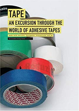 Tape: An Excursion Through the World of Adhesive Tapes 9783899550887