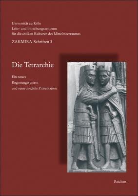 Tetrarchie: Ein Neues Regierungssystem Und Seine Mediale Prasentation