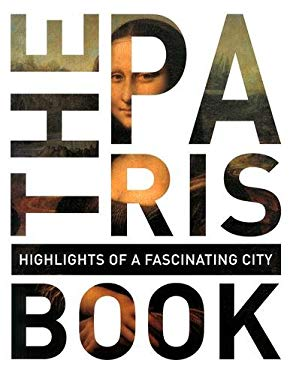The Paris Book: Highlights of a Fascinating City 9783899447798