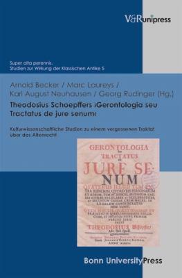 Theodosius Schoepffers 'Gerontologia Seu Tractatus de Jure Senum': Kulturwissenschaftliche Studien Zu Einem Vergessenen Traktat Uber Das Altenrecht