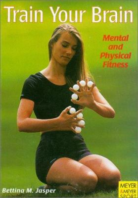 Train Your Brain: Mental and Physical Fitness 9783891245316
