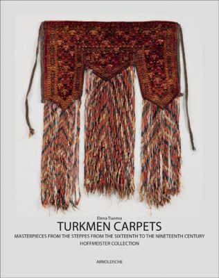 Turkmen Carpets: Masterpieces of Steppe Art, from 16th to 19th Centuries the Hoffmeister Collection 9783897903425