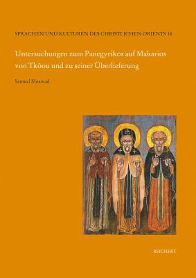 Untersuchungen Zum Panegyrikos Auf Makarios Von Tkoou Und Zu Seiner Berlieferung 9783895007804