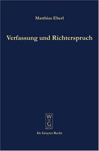 Verfassung Und Richterspruch: Rechtsphilosophische Grundlegungen Zur Souver Nit T, Justiziabilit T Und Legitimit T Der Verfassungsgerichtsbarkeit 9783899492354