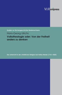Volkstheologie Oder - Von Der Freiheit Anders Zu Denken: Der Unterricht in Der Christlichen Religion Bei Helias Meder (1761-1825) 9783899715675