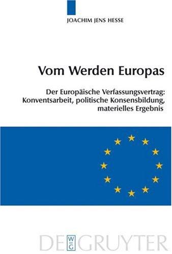 Vom Werden Europas: Der Europaische Verfassungsvertrag: Konventsarbeit, Politische Konsensbildung, Materielles Ergebnis 9783899491081