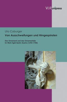 Von Ausschweifungen Und Hirngespinsten: Das Ornament Und Das Ornamentale Im Werk Egid Quirin Asams (1692-1750) 9783899718096