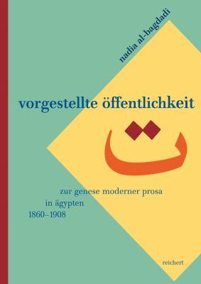 Vorgestellte Offentlichkeit: Zur Genese Moderner Prosa in Agypten (1860 Bis 1908) 9783895002489