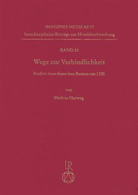Wege Zur Verbindlichkeit: Studien Zum Deutschen Roman Um 1300 9783895007255