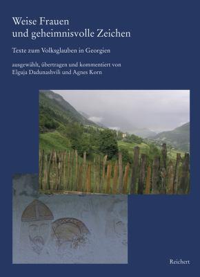 Weise Frauen Und Geheimnisvolle Zeichen: Texte Zum Volksglauben in Georgien 9783895005923