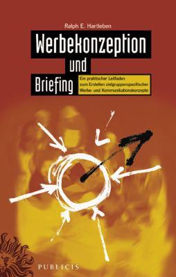 Werbekonzeption Und Briefing: Ein Praktischer Leitfaden 9783895782275