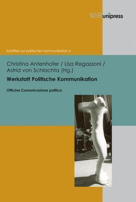 Werkstatt Politische Kommunikation: Netzwerke, Orte Und Sprachen Des Politischen 9783899717778