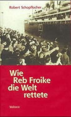 Wie Reb Froike Die Welt Rettete: Erzahlungen - Schopflocher, Roberto