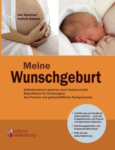 Meine Wunschgeburt - Selbstbestimmt Geb Ren Nach Kaiserschnitt: Begleitbuch F R Schwangere, Ihre Partner Und Geburtshilfliche Fachpersonen 9783902647245
