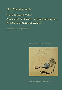 """""""Little Research Value"""": African Estate Records and Colonial Gaps in a Post-Colonial National Archive (Basel Namibia Studies)"""