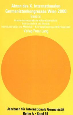 Akten Des X. Internationalen Germanistenkongresses Wien 2000 &Laquo; Zeitenwende--Die Germanistik Auf Dem Weg Vom 20. Ins 21. Jahrhundert: Band 9 Lite 9783906766089