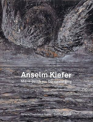 Anselm Kiefer: Maria Durch Ein Dornwald Ging/Maria Walks Amid the Thorn