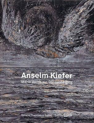 Anselm Kiefer: Maria Durch Ein Dornwald Ging/Maria Walks Amid the Thorn