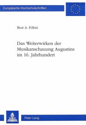 Das Weiterwirken Der Musikanschauung Augustins Im 16. Jahrhundert 9783906752549