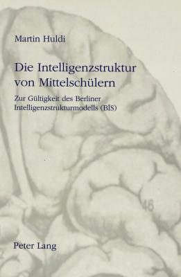 Die Intelligenzstruktur Von Mittelschulern: Zur Gultigkeit Des Berliner Intelligenzstrukturmodells (Bis) 9783906757698