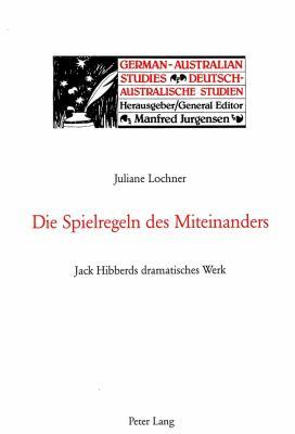 Die Spielregeln Des Miteinanders: Jack Hibberds Dramatisches Werk 9783906766652