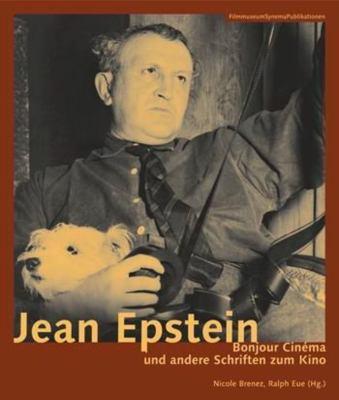 Jean Epstein (German-language Edition Only) - Bonjour Cinema und Andere Schriften Zum Kino 9783901644252