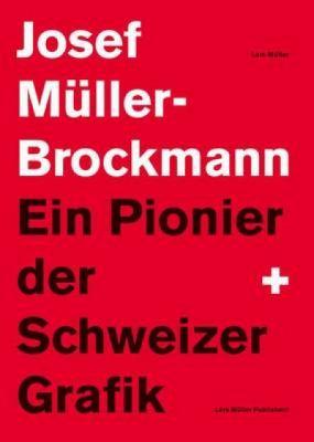 Josef Ma1/4ller-Brockmann: Gestalter. Ein Pionier Der Schweizer Grafik