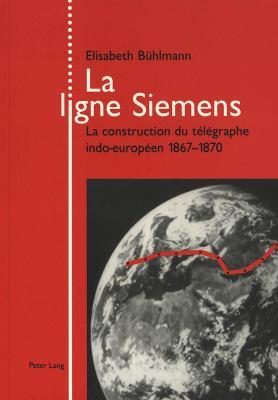 La Ligne Siemens: La Construction Du Telegraphe Indoeuropeen 1867-1870 9783906763521