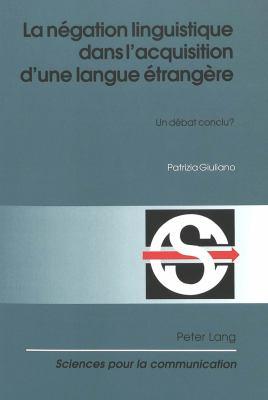 La Negation Linguistique Dans L'Acquisition D'Une Langue Etrangere: Un Debat Conclu? 9783906768014