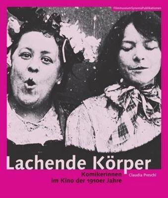 Lachende Korper (German Language Edition Only) - Komikerinnen Im Kino Der 1920er Jahre 9783901644276
