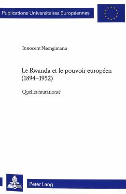 Le Rwanda Et Le Pouvoir Europeen (1894-1952): Quelles Mutations? 9783906767185
