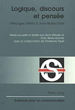 Logique, Discours Et Pensee: Melanges Offerts A Jean-Blaise Grize 9783906763248