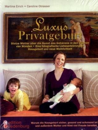 Luxus Privatgeburt - Hausgeburten in Wort Und Bild 9783902647153