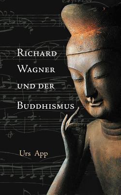 Richard Wagner Und Der Buddhismus 9783906000107