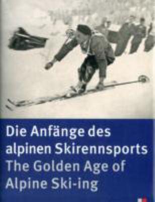 The Golden Age of Alpine Ski-ing: Die Anfange Des Alpinen Skirennsports 9783909111794