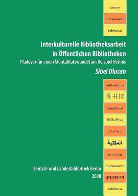 Interkulturelle Bibliotheksarbeit in Ffentlichen Bibliotheken 9783925516351