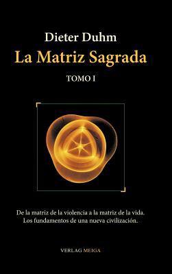 La Matriz Sagrada - Tomo I