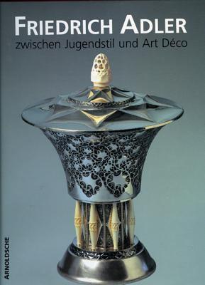 Friedrich Adler: Zwischen Jugendstil Und Art Deco 9783925369346