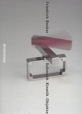 Friedrich Becker Jewellery, Kinetics & Objects: Kinetic Jewellery 9783925369766