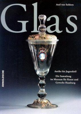 Glas: Antike Bis Jugendstil: Die Sammlung Im Museum Fur Kunst Und Gewerbe Hamburg 9783925369421