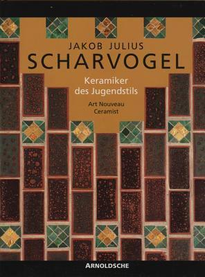 J J Scharvogel: Art Nouveau Ceramist 9783925369520