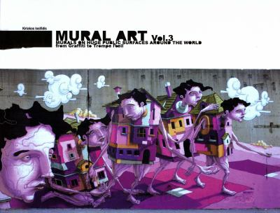Mural Art, Vol. 3: Murals on Huge Public Surfaces Around the World from Graffiti to Trompe L'Oeil 9783939566281