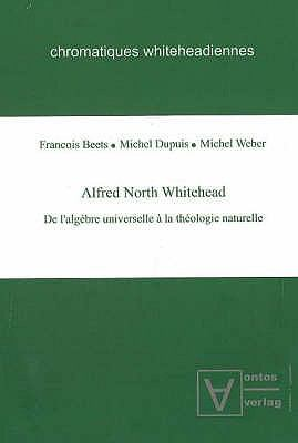 Alfred North Whitehead: De Lalgebre Universelle a La Theologie Naturelle 9783937202648