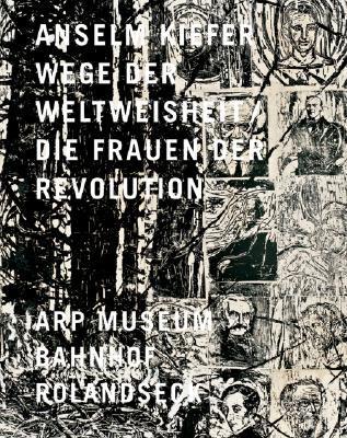 Anselm Kiefer: Wege der Weltweisheit/Die Frauen der Revolution 9783937572758