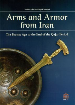 Arms and Armour from Iran: The Bronze Age to the End of the Qajar Period
