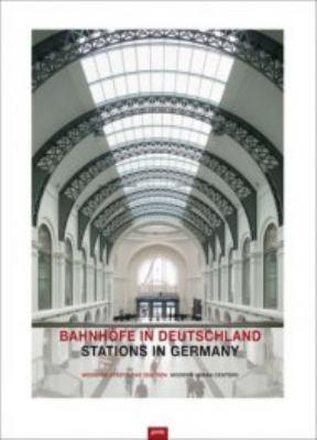 Bahnhofe In Deutschland/Stations In Germany: Moderne Stadtische Zentren/Modern Urban Centers 9783939633471