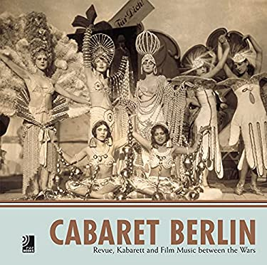 Cabaret Berlin: Revue, Kabarett and Film Music Between the Wars 9783937406169