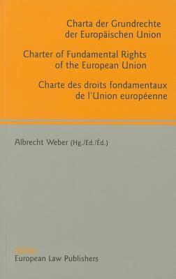 Charter of Fundamental Rights of the European Union - Charta Der Grundrechte Der Europaischen Union - Charte Des Droits Fondamentaux de'l Union Europ?