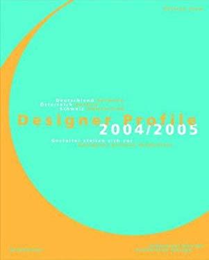 Designer Profile 2004/2005: Deutschland, Oesterreich, Schweiz / Germany, Austria, Switzerland. Gestalter Stellen Sich VOR / Designers Present Them 9783936560169